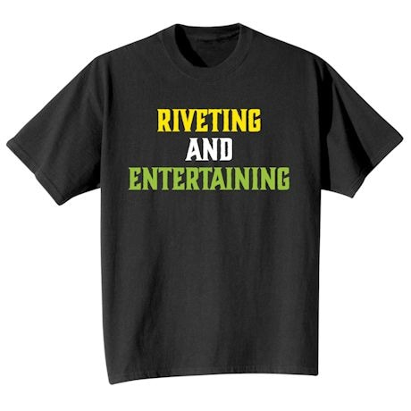 Riveting And Entertaining T-Shirts