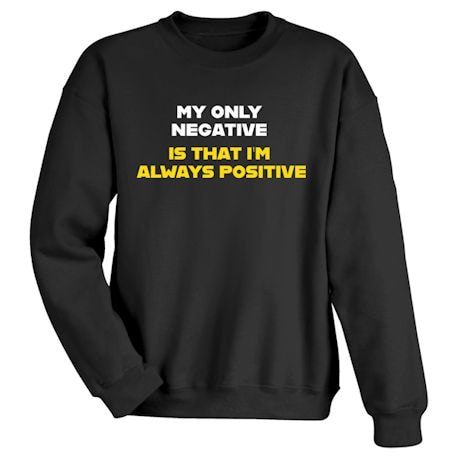 My Only Negative Is That I'm Always Positive Shirts