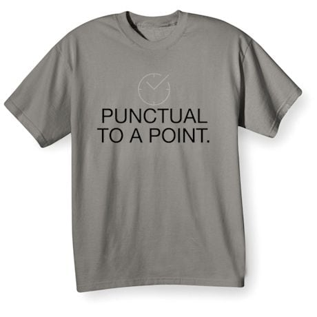 Punctual To A Point. Shirts