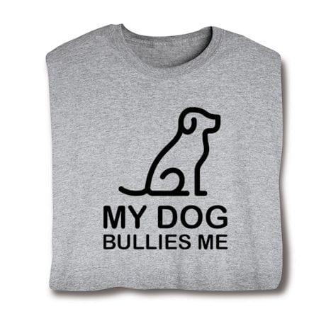 Cat/Dog Bullies Me Shirts