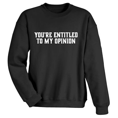 You're Entitled To My Opinion Shirts