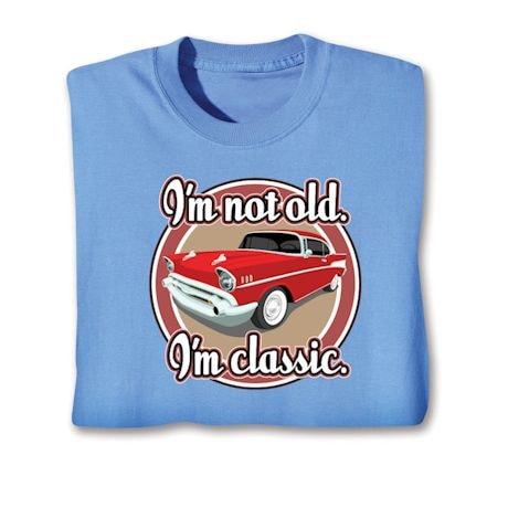 I'm Not Old. I'm Classic. T-Shirts