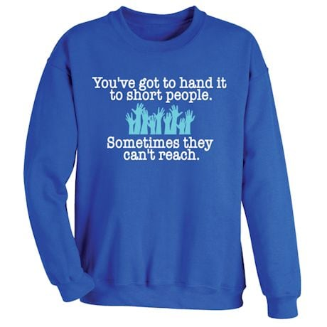You've Got To Hand It To Short People. Sometimes They Can't Reach. T-Shirts