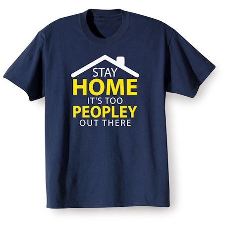 Stay Home It's Too Peopley Out There T-Shirts