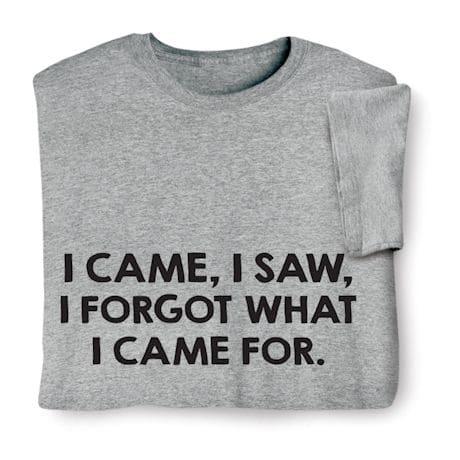 I Came, I Saw, I Forgot What I Came For Shirts