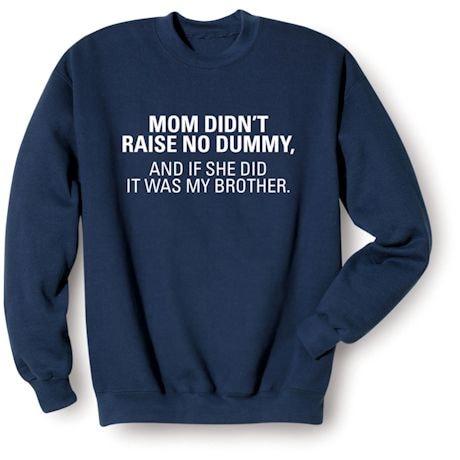 Mom Didn't Raise No Dummy Shirts