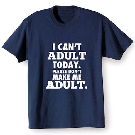 """I Can't Adult"" Shirts"
