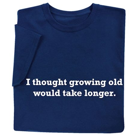 Growing Old Shirts