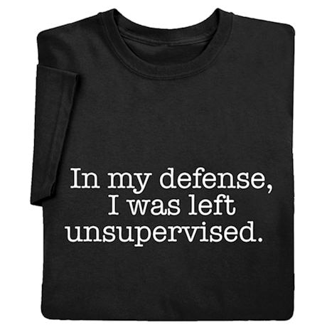 'In My Defense, I Was Left Unsupervised' Funny Shirts