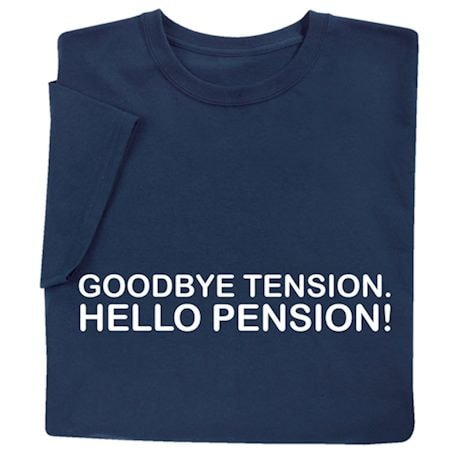 Goodbye Tension, Hello Pension Shirts