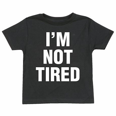 I'm So Tired Shirts And Nightshirt And I'm Not Tired Child Shirts