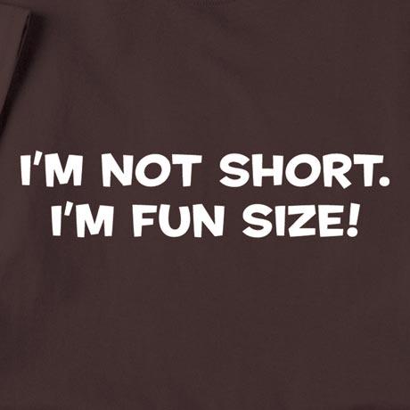 I'm Not Short. I'm Fun Size Shirts