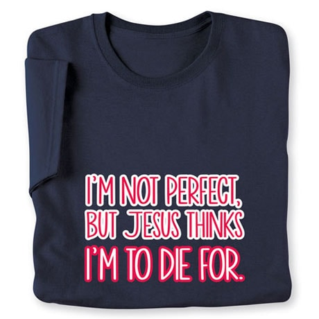 I'm Not Perfect But Jesus Thinks I'm To Die For Long Sleeve T-Shirt