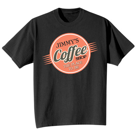 "Personalized ""Your Name"" The Place to Be Coffee Shop Tee"