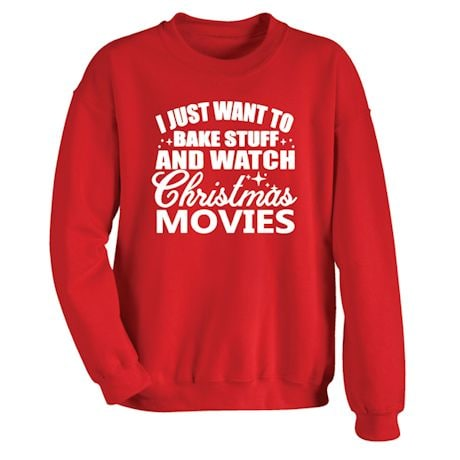 I Just Want To Bake Stuff and Watch Christmas Movies Shirts