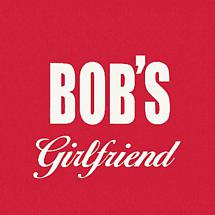 BOB'S GIRLFRIEND SHIRT