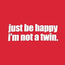 HAPPY I'M NOT A TWIN SHIRT
