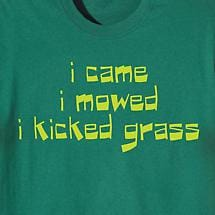 I CAME. I MOWED. I KICKED GRASS. SHIRT
