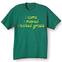 I Came. I Mowed. I Kicked Grass. T-Shirt