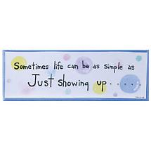 SOMETIMES LIFE CAN BE AS SIMPLE AS JUST SHOWING UP WALL SIGN