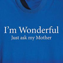 I'M WONDERFUL JUST ASK MY MOTHER SHIRT
