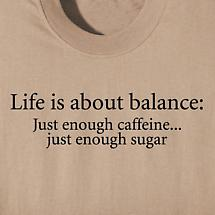 LIFE IS ABOUT BALANCE SHIRT