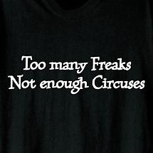 TO MANY FREAKS SHIRT