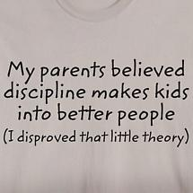 MY PARENTS BELIEVED DISCIPLINE SHIRT