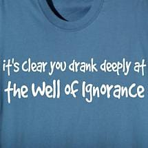 IT'S CLEAR YOU DRANK DEEPLY SHIRT