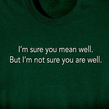 I'M SURE YOU MEAN WELL SHIRT