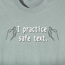 I PRACTICE SAFE TEXT SHIRT