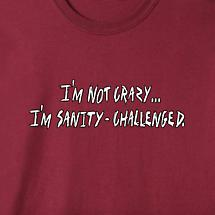I'M NOT CRAZY... SHIRT