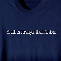 YOUTH IS STRANGER THAN FICTION SHIRT
