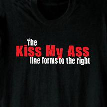 THE KISS MY ASS LINE FORMS TO THE RIGHT SHIRT