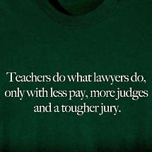 TEACHERS DO WHAT LAWYERS DO... SHIRT