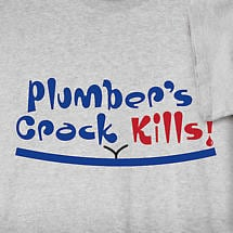 PLUMBER'S CRACK KILLS SHIRT