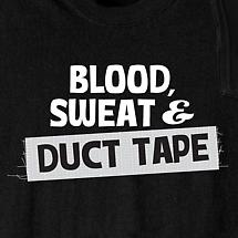 BLOOD, SWEAT & DUCT TAPE SHIRT
