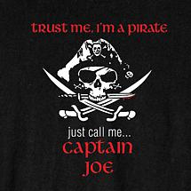 PERSONALIZED TRUST ME, I'M A PIRATE JUST CALL ME... CAPTAIN [YOUR NAME] SHIRT
