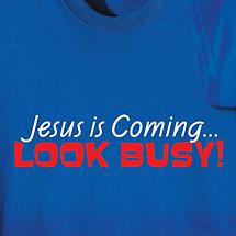 JESUS IS COMING... LOOK BUSY! SHIRT