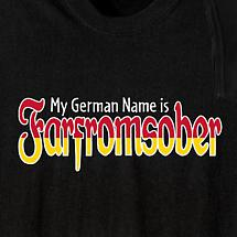 MY GERMAN NAME IS FARFROMSOBER SHIRT