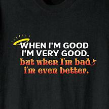 WHEN I'M GOOD AND WHEN I'M BAD SHIRT