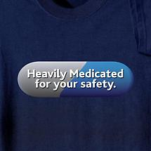 HEAVILY MEDICATED FOR YOUR SAFETLY SHIRT
