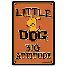 LITTLE DOG BIG ATTITUDE SIGN
