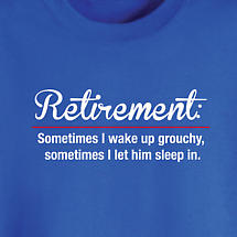 RETIREMENT: SOMETIMES I WAKE UP GROUCHY SHIRT