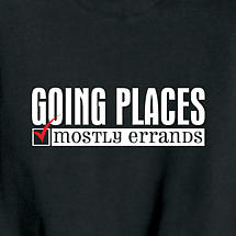 GOING PLACES - MOSTLY ERRANDS SHIRT