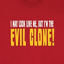 I MAY LOOK LIKE ME, BUT I'M THE EVIL CLONE! SHIRT