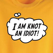 I AM KNOT AN IDIOT SHIRT