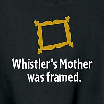 WHISTLER'S MOTHER WAS FRAMED SHIRT