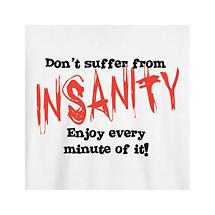 DON'T SUFFER FROM INSANITY T-SHIRT