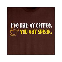 I'VE HAD MY COFFEE T-SHIRT